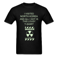T-Shirts ~ Men's T-Shirt ~ I VISITED NORTH KOREA AND ALL I GOT IS THIS LOUSY T-SHIRT - (Glow in the Dark Radioactive Sign)