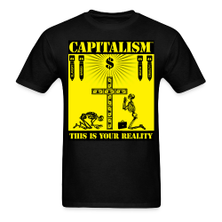 Capitalism™ this is your reality Politics - Anarchism - Anti-capitalism - Libertarian - Communism - Revolution - Anarchy - Anti-government - Anti-state