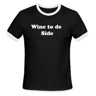 T-Shirts ~ Men's Ringer T-Shirt ~ Wine to de Side IZATRINI Original