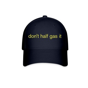 Don't Half Gas It Baseball Cap - Baseball Cap