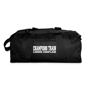 Champions Train Losers Complain - Duffel Bag