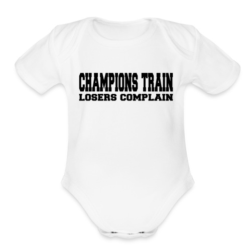 Champions Train Losers Complain - Organic Short Sleeve Baby Bodysuit