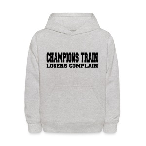 Champions Train Losers Complain - Kids' Hoodie