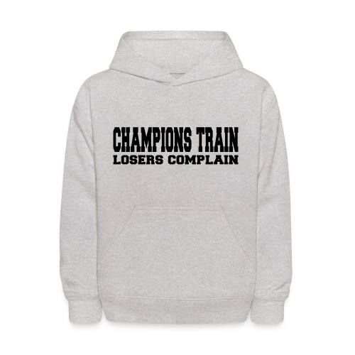 Champions Train Losers Complain - Kids' Hoodie