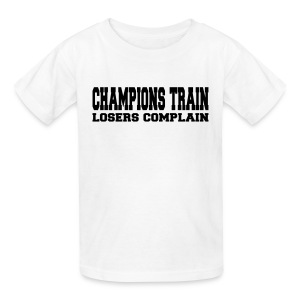 Champions Train Losers Complain - Kids' T-Shirt