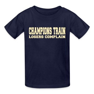 Champions Train Losers Complain - Kids' T-Shirt