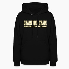 Champions Train Losers Complain Hoodies