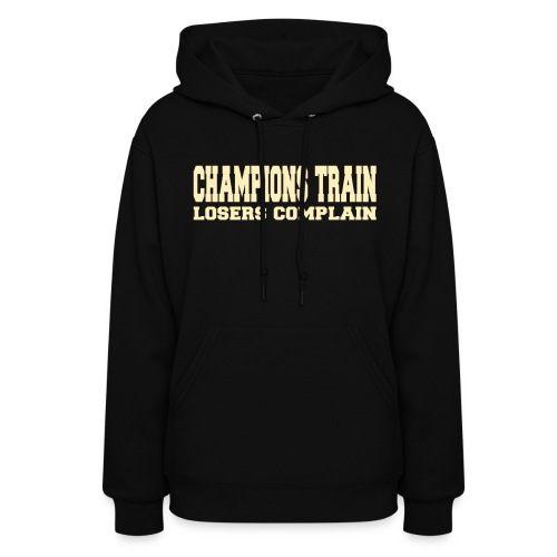 Champions Train Losers Complain - Women's Hoodie
