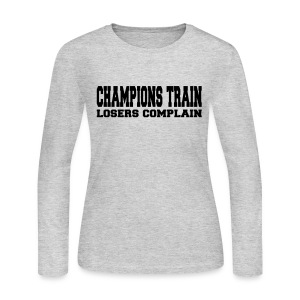 Champions Train Losers Complain - Women's Long Sleeve Jersey T-Shirt