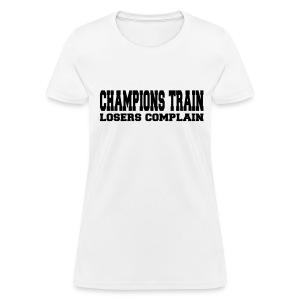 Champions Train Losers Complain - Women's T-Shirt