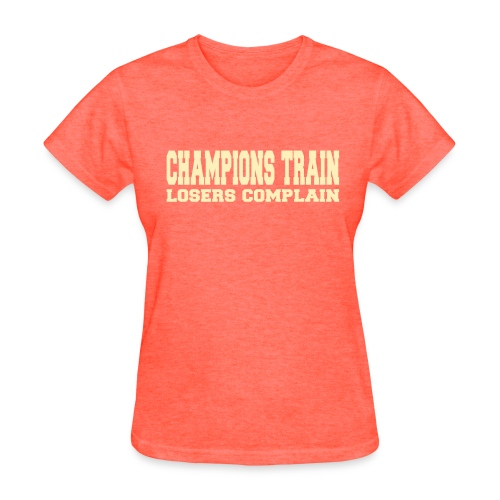 Champions Train Losers Complain - Women's T-Shirt