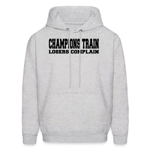 Champions Train Losers Complain - Men's Hoodie