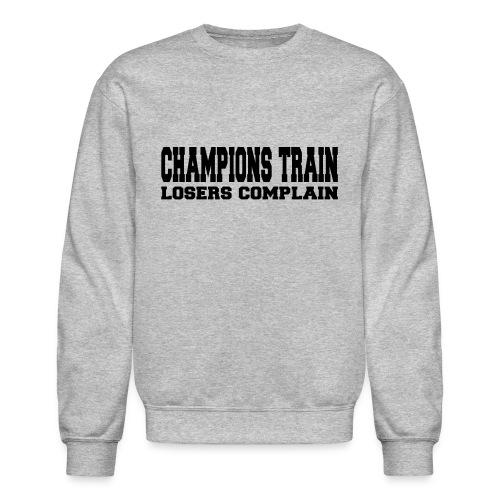Champions Train Losers Complain - Crewneck Sweatshirt