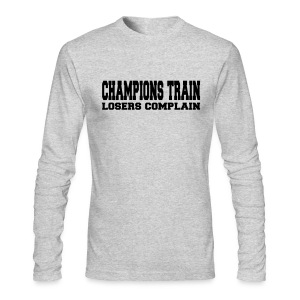 Champions Train Losers Complain - Men's Long Sleeve T-Shirt by Next Level