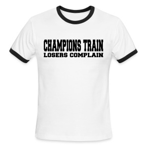 Champions Train Losers Complain - Men's Ringer T-Shirt