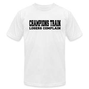 Champions Train Losers Complain - Men's T-Shirt by American Apparel