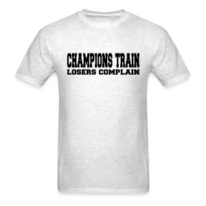 Champions Train Losers Complain - Men's T-Shirt