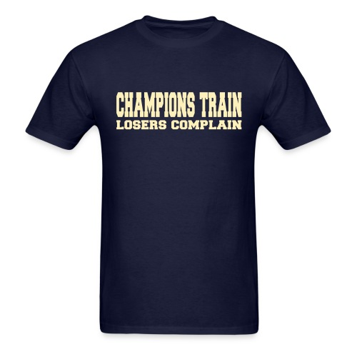 Champions Train Losers Complain - Men's T-Shirt