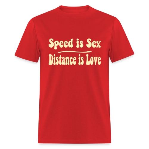 Speed is Sex - Distance is Love - Men's T-Shirt