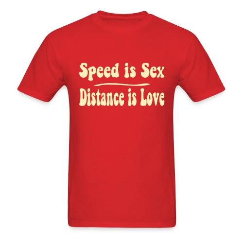 Speed is Sex - Distance is Love - Men's T-Shirt
