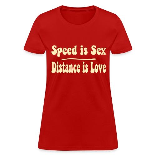 Speed is Sex - Distance is Love - Women's T-Shirt