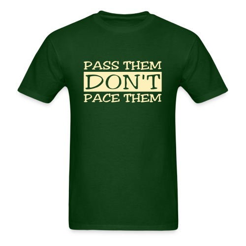 Pass Them Don't Pace Them - Men's T-Shirt