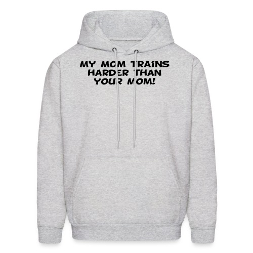 My Mom Trains Harder Than Your Mom - Men's Hoodie