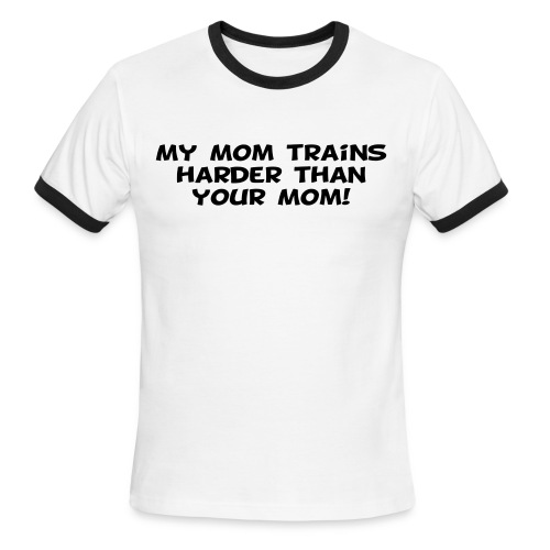 My Mom Trains Harder Than Your Mom - Men's Ringer T-Shirt