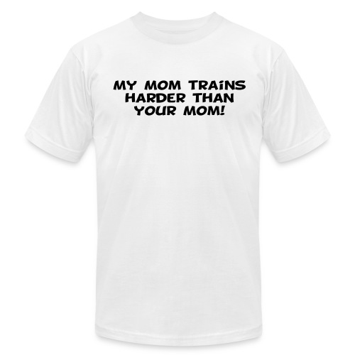 My Mom Trains Harder Than Your Mom - Men's Fine Jersey T-Shirt