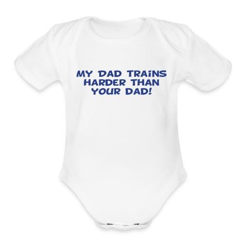 My Dad Trains Harder Than Your Dad - Organic Short Sleeve Baby Bodysuit