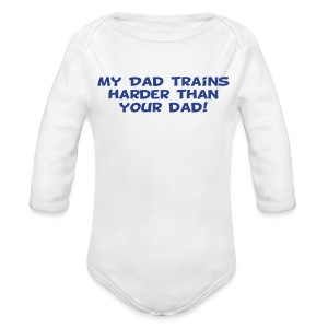 My Dad Trains Harder Than Your Dad - Long Sleeve Baby Bodysuit