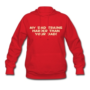 My Dad Trains Harder Than Your Dad - Women's Hoodie