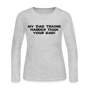 My Dad Trains Harder Than Your Dad - Women's Long Sleeve Jersey T-Shirt
