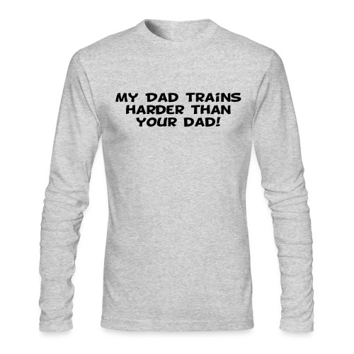My Dad Trains Harder Than Your Dad - Men's Long Sleeve T-Shirt by Next Level