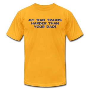 My Dad Trains Harder Than Your Dad - Men's T-Shirt by American Apparel