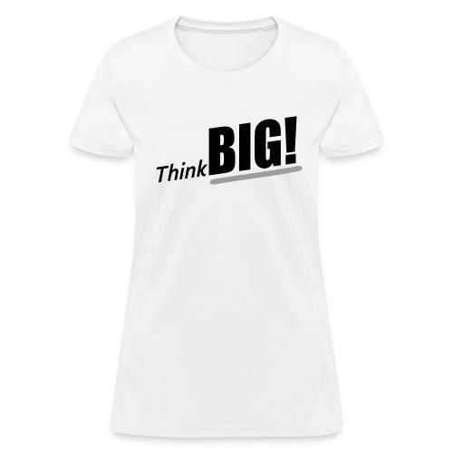 Think BIG Tee - Women's T-Shirt