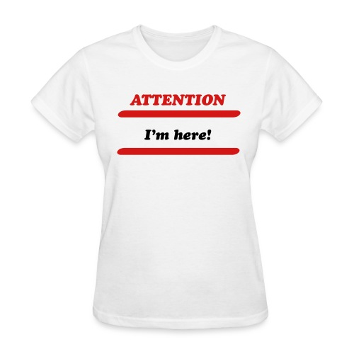 Attention I'm here Tee - Women's T-Shirt