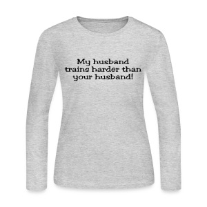 My Husband Trains Harder Than Your Husband - Women's Long Sleeve Jersey T-Shirt
