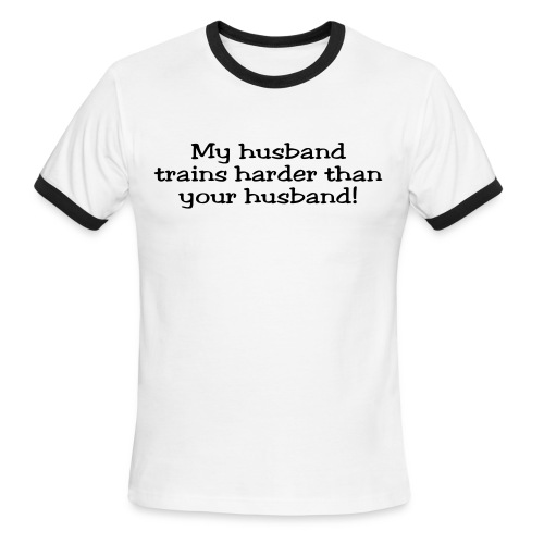 My Husband Trains Harder Than Your Husband - Men's Ringer T-Shirt
