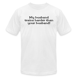 My Husband Trains Harder Than Your Husband - Men's T-Shirt by American Apparel