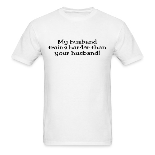 My Husband Trains Harder Than Your Husband - Men's T-Shirt