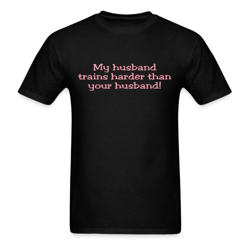 My Husband Trains Harder Than Your Husband - Men's T-Shirt