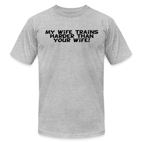 My Wife Trains Harder Than Your Wife - Men's Fine Jersey T-Shirt