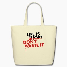 Life is Short (2c) Bags