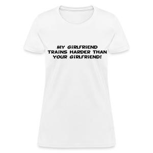 My Girlfriend Trains Harder - Women's T-Shirt