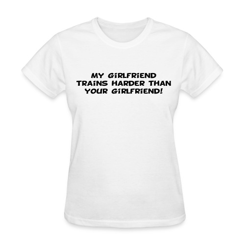My Girlfriend Trains Harder - Women's T-Shirt