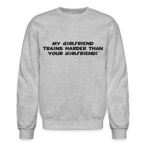 My Girlfriend Trains Harder - Crewneck Sweatshirt