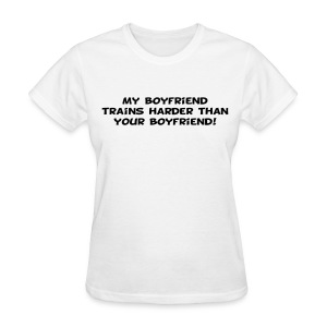 My Boyfriend Trains Harder - Women's T-Shirt