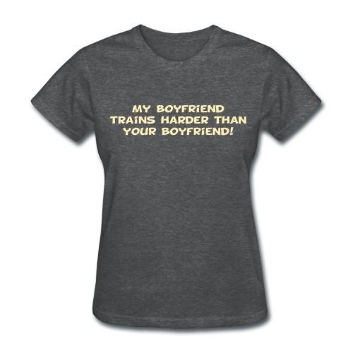 My Boyfriend Trains Harder - Women's T-Shirt
