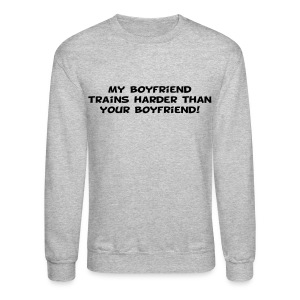 My Boyfriend Trains Harder - Crewneck Sweatshirt